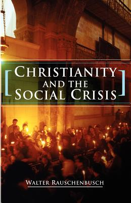 Christianity and the Social Crisis:, Walter Rauschenbusch