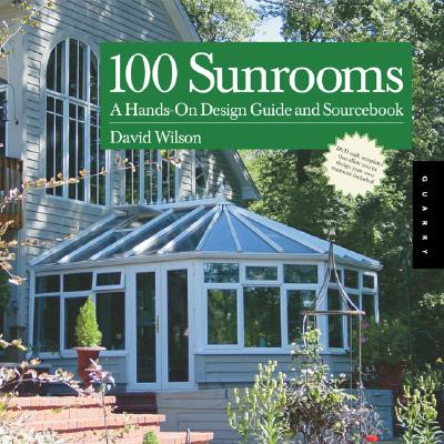 Image for 100 Sunrooms: A Hands on Design Guide and Sourcebook
