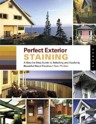 Image for Perfect Exterior Staining: A Step-by-Step Guide to Selecting and Applying Beautiful Wood Finishes