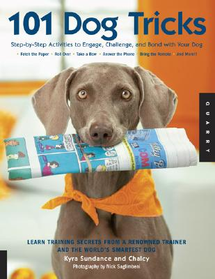 101 Dog Tricks: Step by Step Activities to Engage, Challenge, and Bond with Your Dog, Kyra Sundance, Chalcy