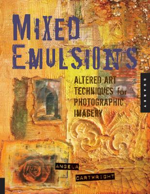 Image for MIXED EMULSION: ALTERED ART TECHNIQUES FOR PHOTOGRAPHIC IMAGERY