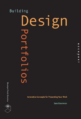 Image for Building Design Portfolios : Innovative Concepts for Presenting Your Work (Design Field Guide)