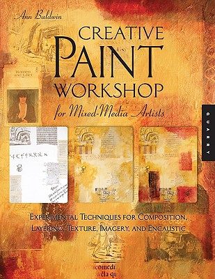 Image for Creative Paint Workshop for Mixed-Media Artists: Experimental Techniques for Composition, Layering, Texture, Imagery, and Encaustic