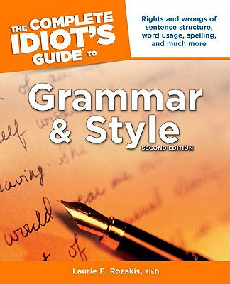 Complete Idiots Guide to Grammar and Style, LAURIE ROZAKIS