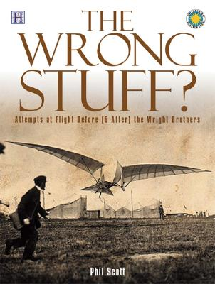 Image for The Wrong Stuff?: Attempts at Flight Before (& After) the Wright Brothers