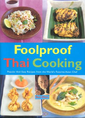 Foolproof Thai Cooking: Popular and Easy Recipes from the World's Favorite Asian Chef (Foolproof Cooking Series), Hom, Ken