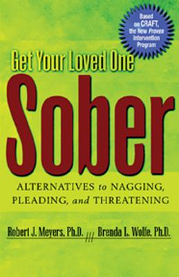 Image for Get Your Loved One Sober  Alternatives to Nagging, Pleading, and Threatening