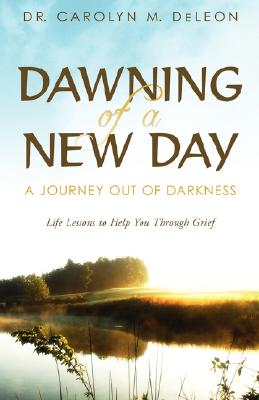 Dawning of a New Day: A Journey Out of Darkness, DeLeon, Carolyn M.