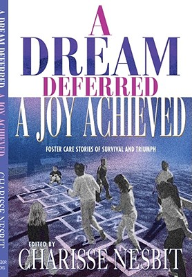 Image for A Dream Deferred, a Joy Achieved: Foster Care Stories of Survival and Triumph