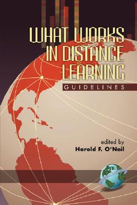 What Works in Distance Learning: Guidelines, O'neil, Harold F.