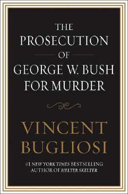 The Prosecution of George W. Bush for Murder, Bugliosi, Vincent