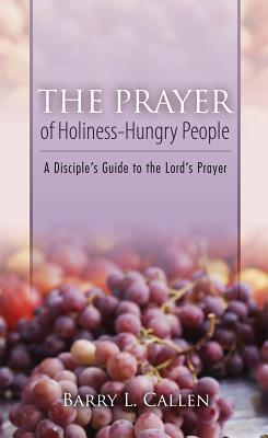 The Prayer of Holiness-Hungry People, Callen, Barry L.