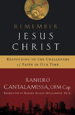 Remember Jesus Christ: Responding to the Challenges of Faith in Our Time, Cantalamessa, Raniero