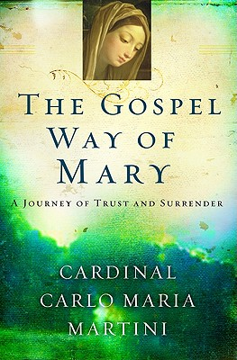 The Gospel Way of Mary: A Journey of Trust and Surrender, Cardinal Carlo Maria Martini