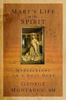 Mary's Life in the Spirit: Meditations on a Holy Duet, Montague, George T.