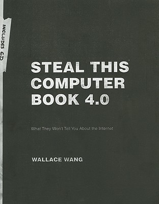 Steal This Computer Book 4.0: What They Won't Tell You About the Internet, Wallace Wang