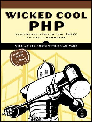 Wicked Cool PHP: Real-World Scripts That Solve Difficult Problems, Steinmetz, William; Ward, Brian