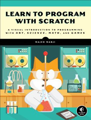 Image for Learn to Program with Scratch: A Visual Introduction to Programming with Games, Art, Science, and Math
