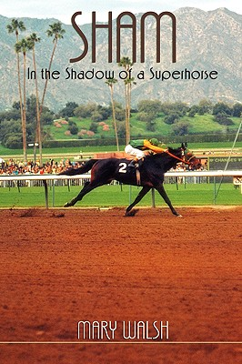SHAM: In the Shadow of a Superhorse - Revised, Walsh, Mary