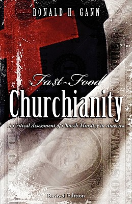Image for Fa$t-Food Churchianity: A Critical Assessment of Church Ministry in America