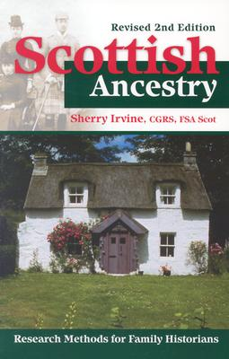 Scottish Ancestry: Research Methods for Family Historians Revised 2nd Edition, Irvine, Sherry