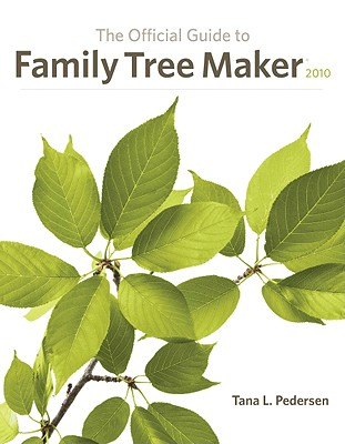 The Official Guide to Family Tree Maker 2010, Pedersen, Tana L.