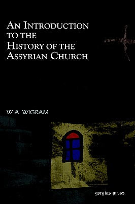 An Introduction to the History of the Assyrian Church, Wigram, W A