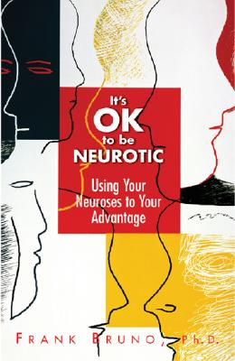 It's OK To Be Neurotic : Using Neuroses to Your Advantage, Bruno, Frank