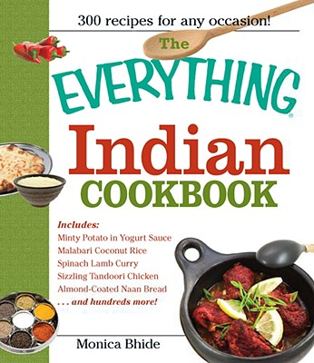 Image for The Everything Indian Cookbook: 300 Tantalizing Recipes--From Sizzling Tandoori Chicken To Fiery Lamb Vindaloo