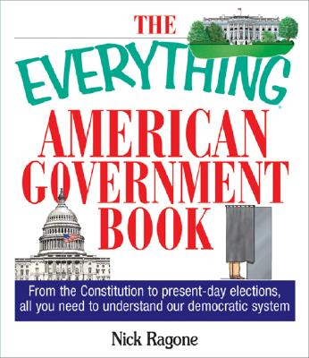 Image for The Everything American Government Book: From the Constitution to Present-Day Elections, All You Need to Understand Our Democratic System (Everything Series)