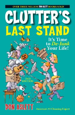 Clutters Last Stand : Its Time To De-junk Your Life!, DON ASLETT