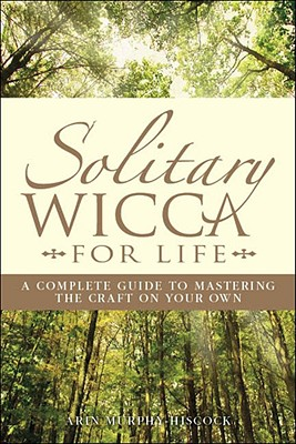 Image for Solitary Wicca For Life: Complete Guide to Mastering the Craft on Your Own