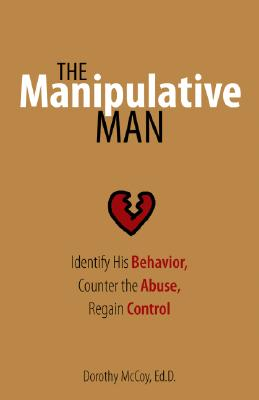 Image for The Manipulative Man: Identify His Behavior, Counter the Abuse, Regain Control