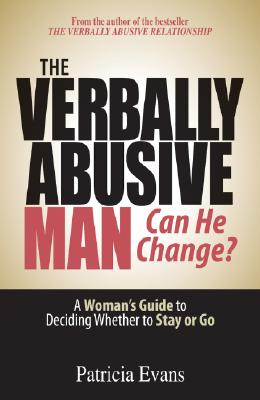 Image for The Verbally Abusive Man - Can He Change?: A Woman's Guide to Deciding Whether to Stay or Go