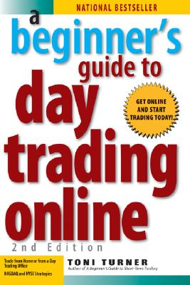 A Beginner's Guide to Day Trading Online (2nd edition), Toni Turner