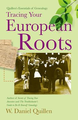 Quillen's Essentials of Genealogy:  Tracing Your European Roots, Quillen, W. Daniel