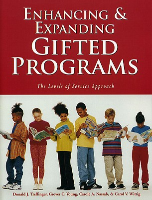 Enhancing and Expanding Gifted Programs: The Levels of Service Approach, Treffinger Ph.D., Donald; Young, Grover; Nassab, Carole; Wittig, Carol