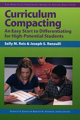 Curriculum Compacting: An Easy Start to Differentiating for High Potential Students (Practical Strategies Series in Gifted Education) (Practical Strategies in Gifted Education), Reis Ph.D., Sally; Renzulli Ed.D., Joseph; Karnes Ph.D., Frances; Stephens Ph.D., Kristen