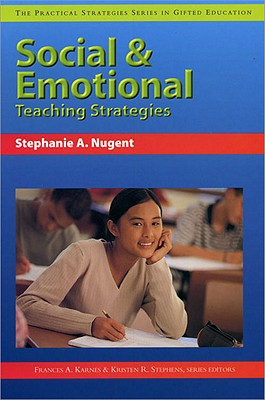 Social and Emotional Teaching Strategies (Practical Strategies in Gifted Education), Stephanie A. Nugent