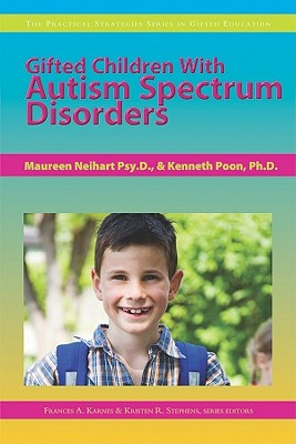 Gifted Children With Autism Spectrum Disorders (The Practical Strategies Series in Autism Education), Karnes Ph.D., Frances; Stephens Ph.D., Kristen; Neihart Psy.D., Maureen; Poon Ph.D., Kenneth