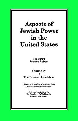 4: The International Jew Volume IV: Aspects of Jewish Power in the United States