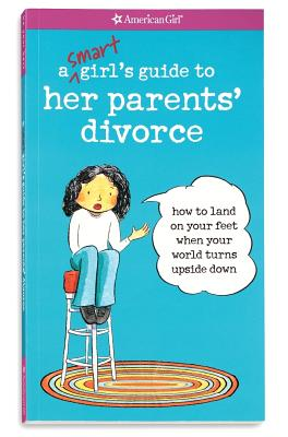 Image for A Smart Girl's Guide to Her Parents' Divorce: How to Land on Your Feet When Your World Turns Upside Down