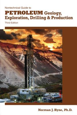 Nontechnical Guide to Petroleum Geology, Exploration, Drilling & Production, 3rd Ed., Norman J. Hyne  (Author)