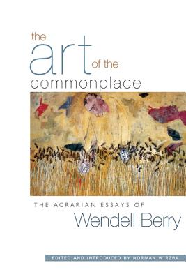 Image for Art of the Commonplace: The Agrarian Essays of Wendell Berry