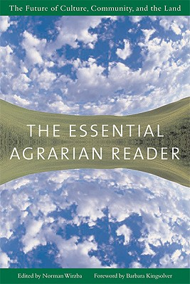Essential Agrarian Reader : The Future Of Culture, Community, And The Land, NORMAN WIRZBA, BARBARA KINGSOLVER