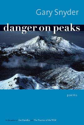 Danger on Peaks : Poems, Snyder, Gary