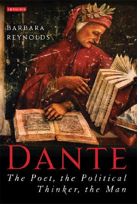 Dante: The Poet, the Political Thinker, the Man, Barbara Reynolds
