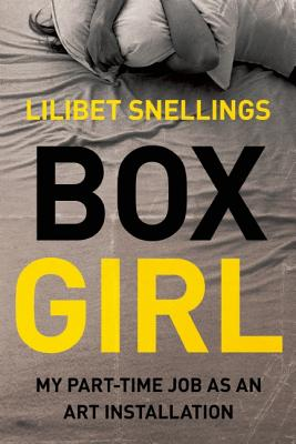 Box Girl: My Part Time Job as an Art Installation, Snellings, Lilibet