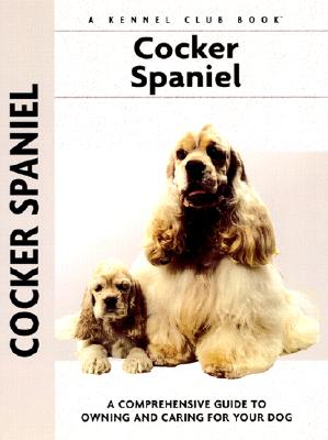 Cocker Spaniel: A Comprehensive Guide to Owning and Caring for Your Dog (Comprehensive Owner's Guide), Beauchamp, Richard G.