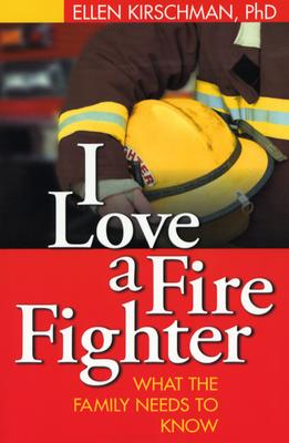 Image for I Love a Fire Fighter: What the Family Needs to Know